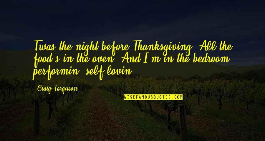 Craig Ferguson Quotes By Craig Ferguson: Twas the night before Thanksgiving. All the food's