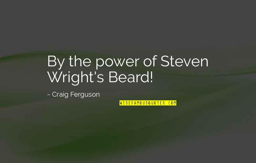 Craig Ferguson Quotes By Craig Ferguson: By the power of Steven Wright's Beard!