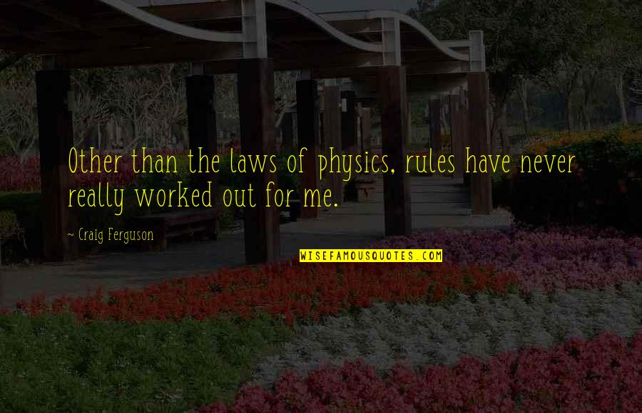 Craig Ferguson Quotes By Craig Ferguson: Other than the laws of physics, rules have