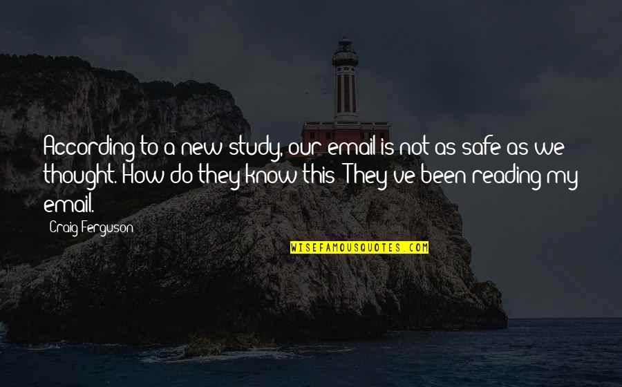 Craig Ferguson Quotes By Craig Ferguson: According to a new study, our email is