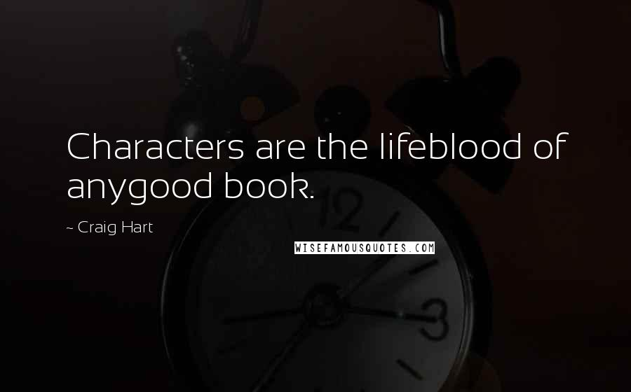 Craig Hart quotes: Characters are the lifeblood of anygood book.