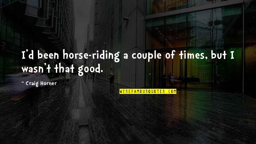 Craig Horner Quotes By Craig Horner: I'd been horse-riding a couple of times, but