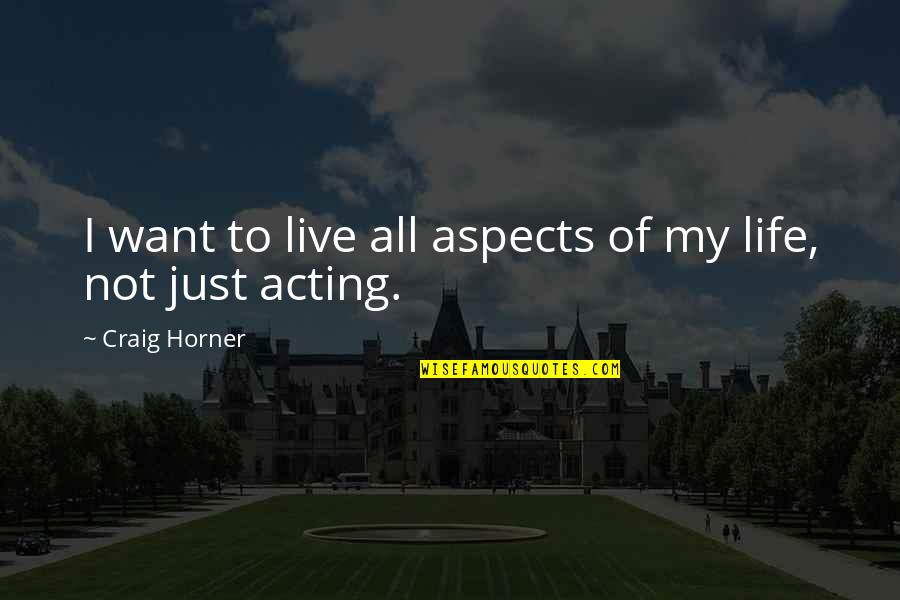 Craig Horner Quotes By Craig Horner: I want to live all aspects of my