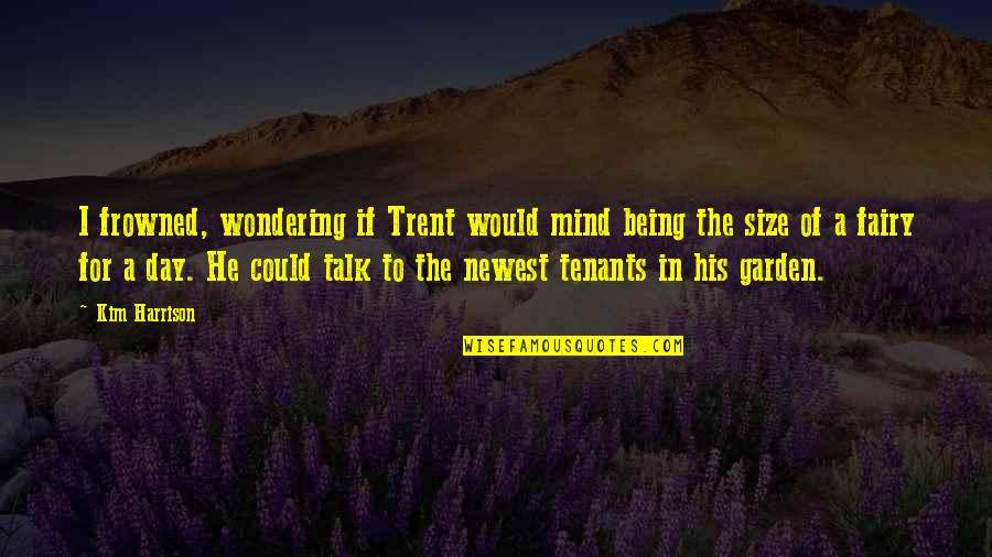 Craig Horner Quotes By Kim Harrison: I frowned, wondering if Trent would mind being