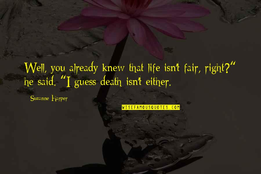 Craig Horner Quotes By Suzanne Harper: Well, you already knew that life isn't fair,