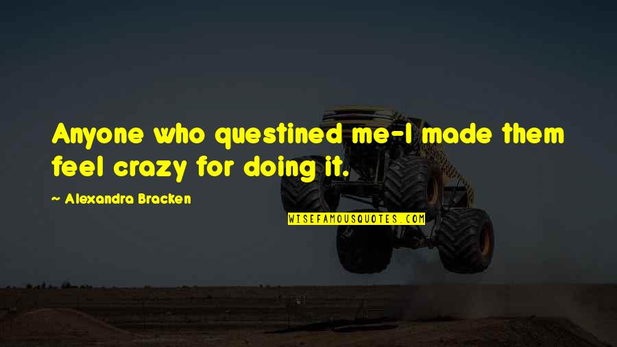 Craig Jelinek Quotes By Alexandra Bracken: Anyone who questined me-I made them feel crazy