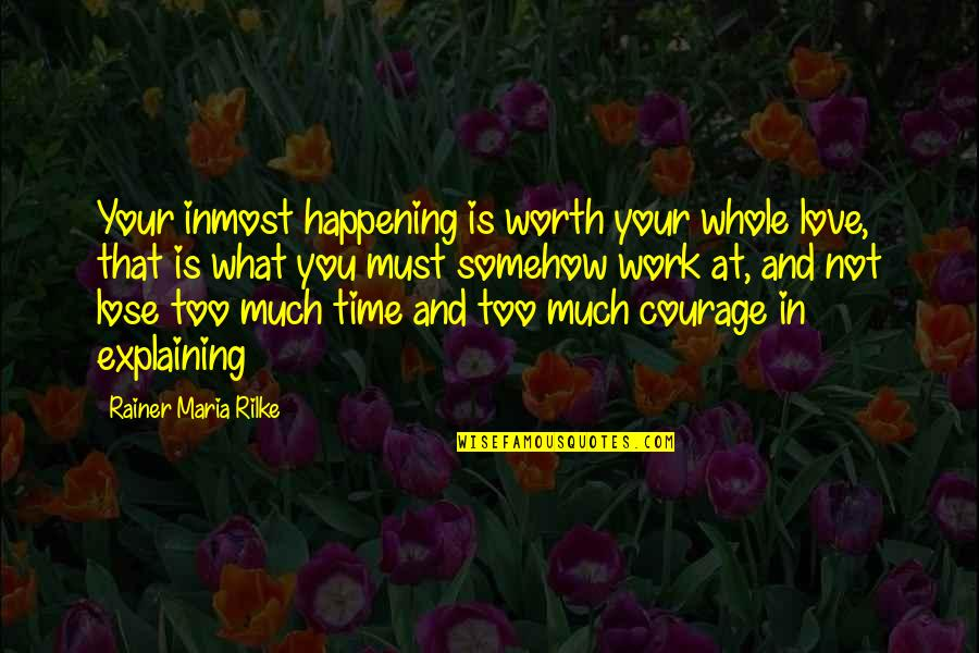 Craig Jelinek Quotes By Rainer Maria Rilke: Your inmost happening is worth your whole love,