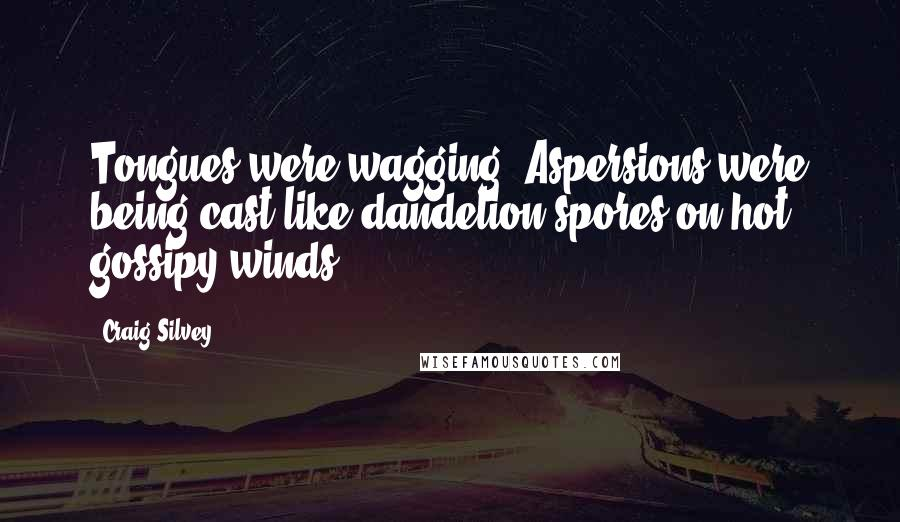 Craig Silvey quotes: Tongues were wagging. Aspersions were being cast like dandelion spores on hot gossipy winds.