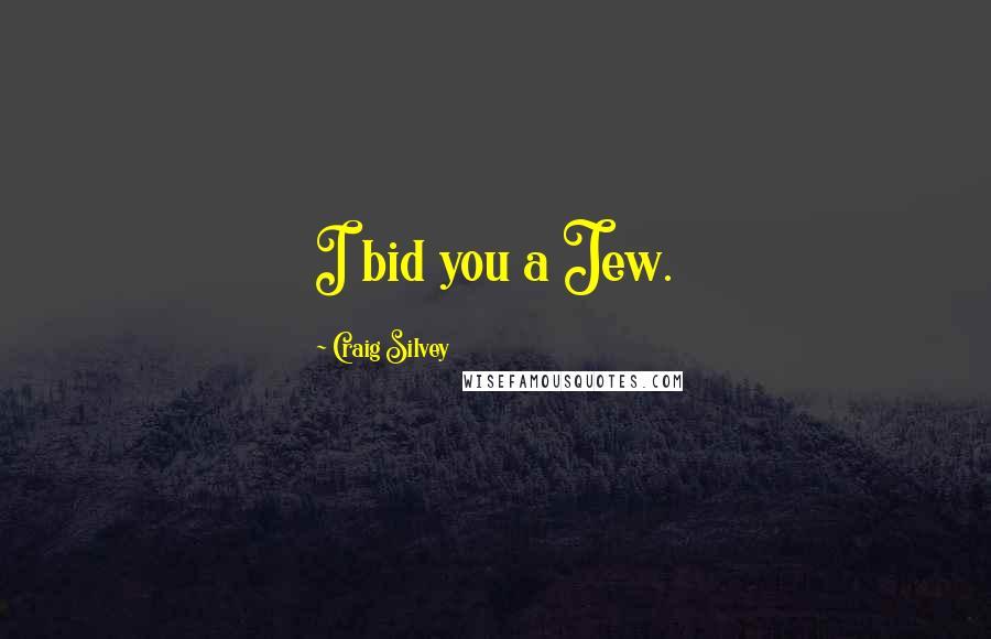 Craig Silvey quotes: I bid you a Jew.