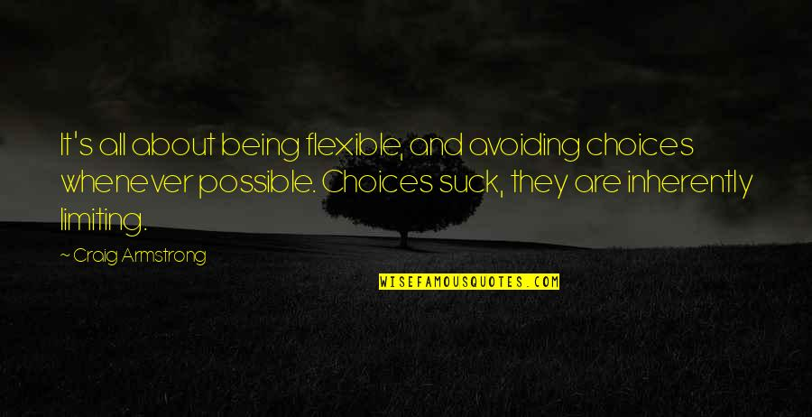 Craig's Quotes By Craig Armstrong: It's all about being flexible, and avoiding choices