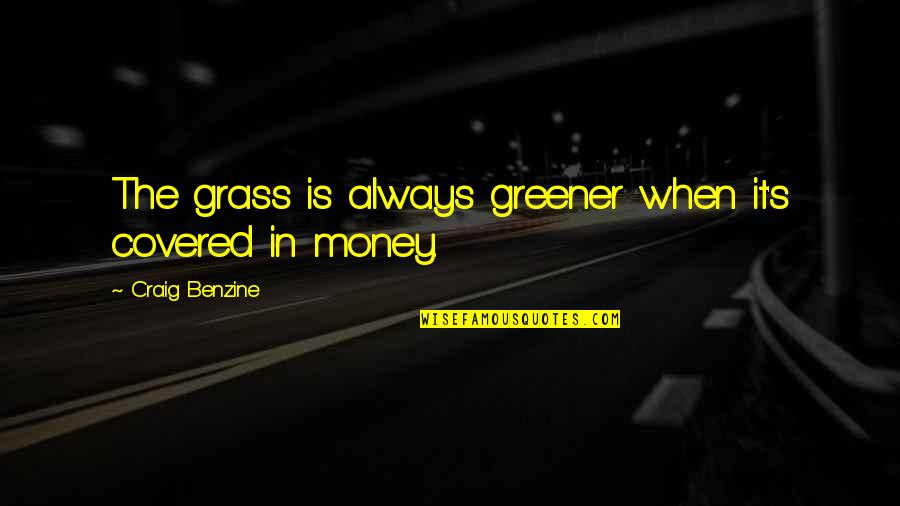 Craig's Quotes By Craig Benzine: The grass is always greener when it's covered