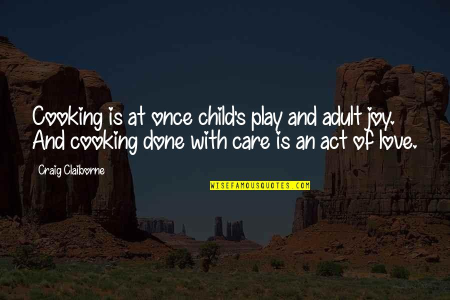 Craig's Quotes By Craig Claiborne: Cooking is at once child's play and adult