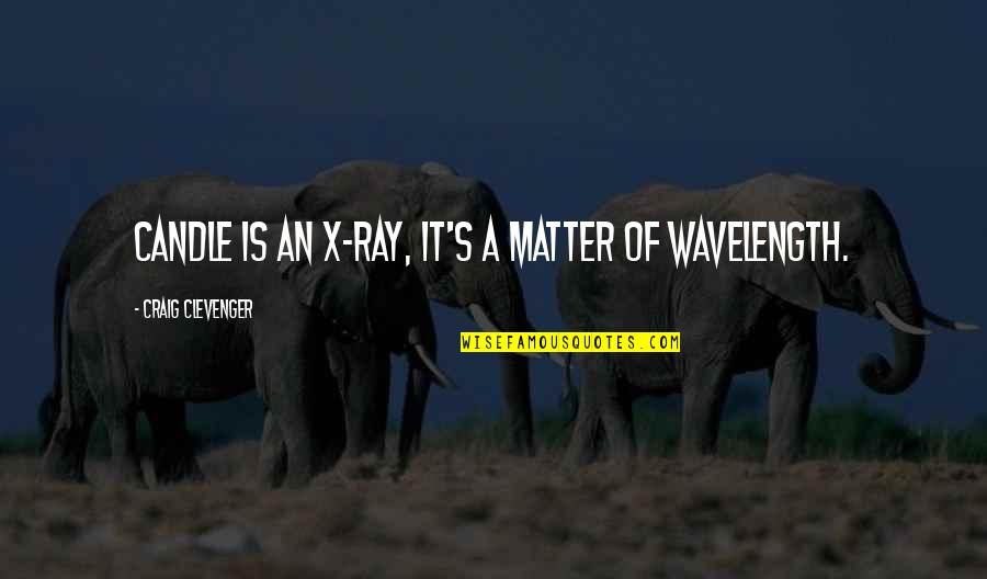 Craig's Quotes By Craig Clevenger: Candle is an X-ray, it's a matter of