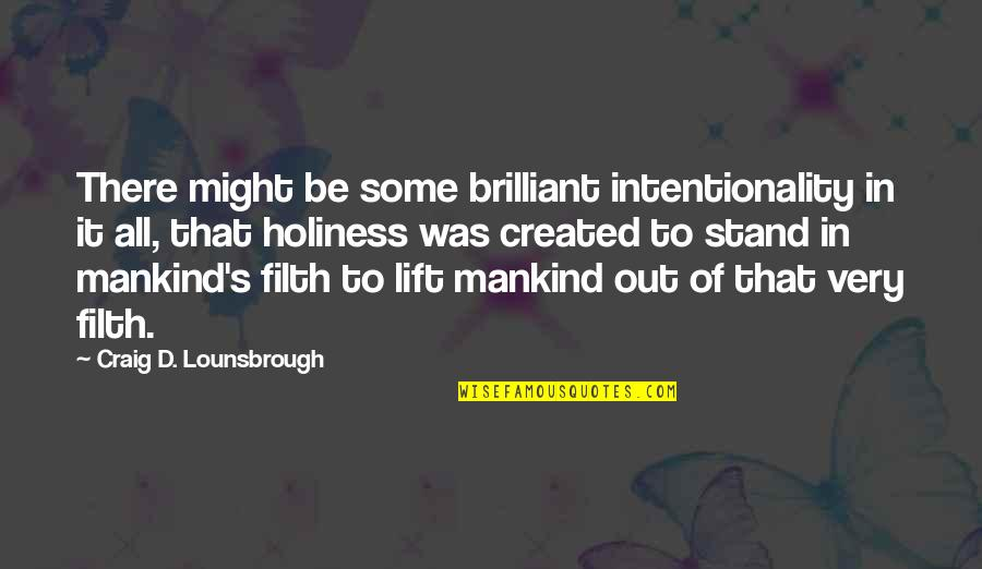Craig's Quotes By Craig D. Lounsbrough: There might be some brilliant intentionality in it