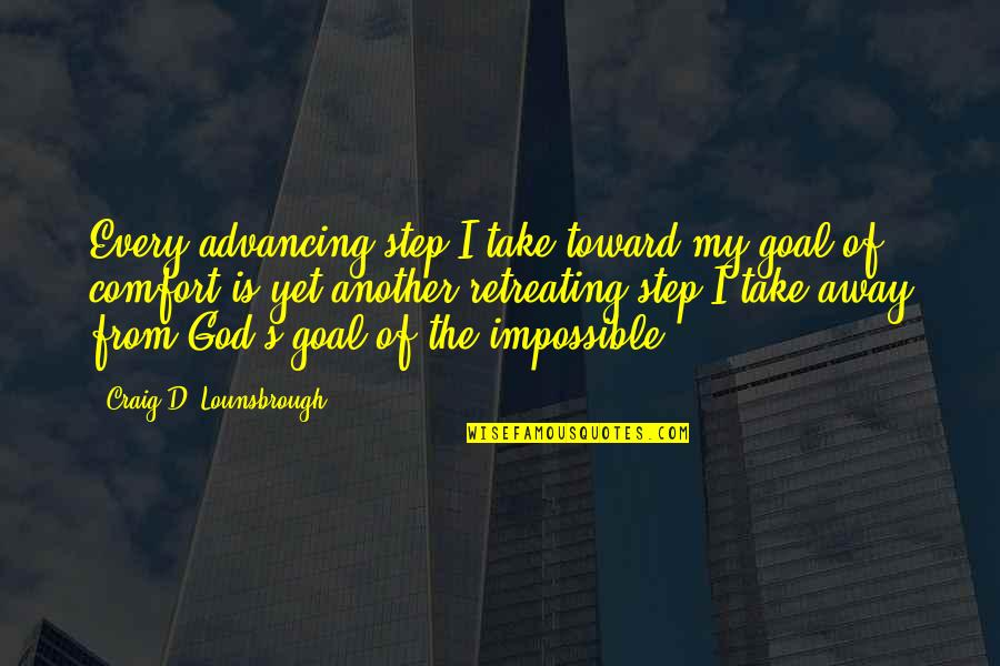 Craig's Quotes By Craig D. Lounsbrough: Every advancing step I take toward my goal