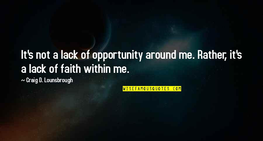 Craig's Quotes By Craig D. Lounsbrough: It's not a lack of opportunity around me.