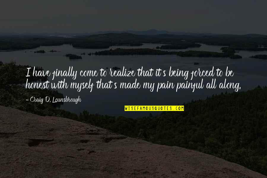 Craig's Quotes By Craig D. Lounsbrough: I have finally come to realize that it's