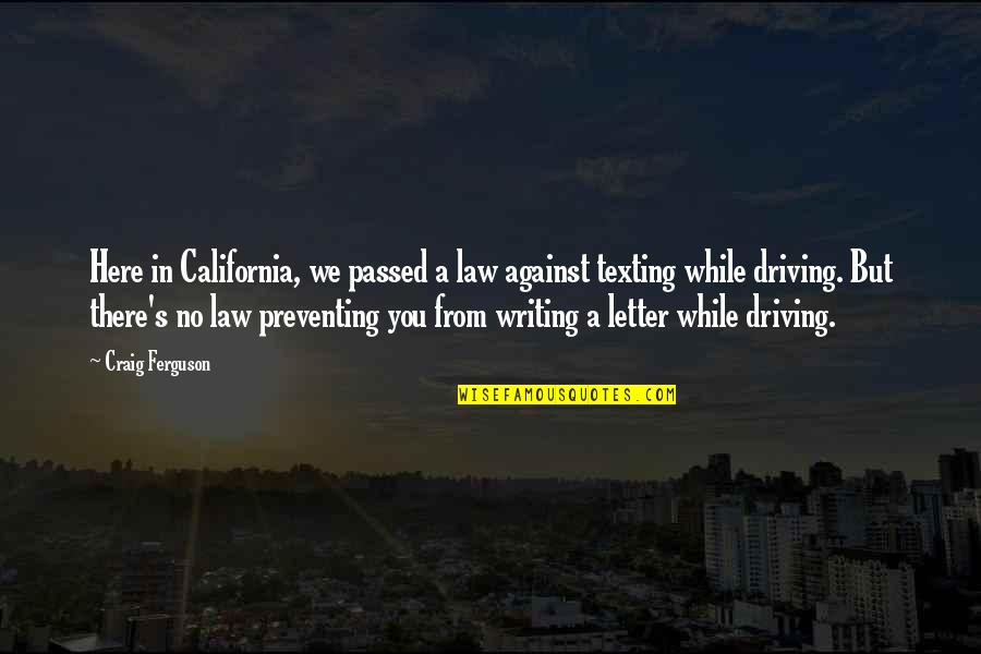 Craig's Quotes By Craig Ferguson: Here in California, we passed a law against