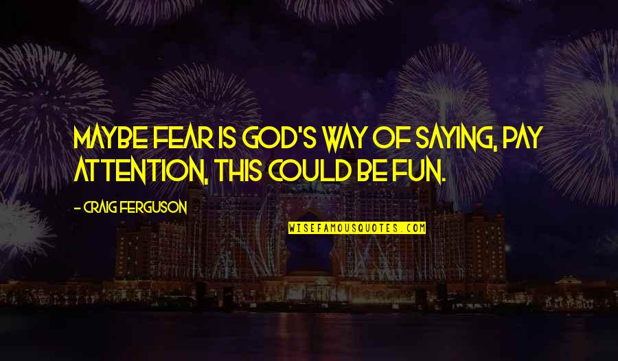 Craig's Quotes By Craig Ferguson: Maybe fear is God's way of saying, Pay