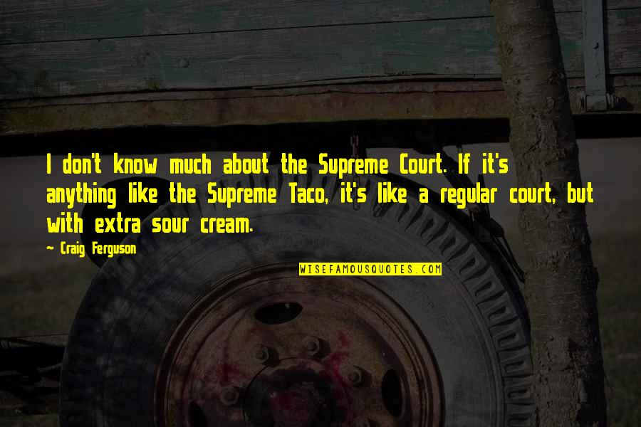 Craig's Quotes By Craig Ferguson: I don't know much about the Supreme Court.