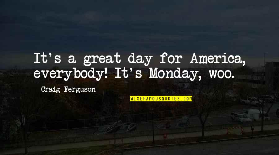 Craig's Quotes By Craig Ferguson: It's a great day for America, everybody! It's