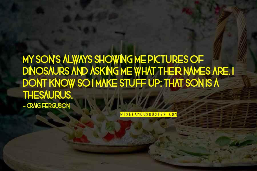 Craig's Quotes By Craig Ferguson: My son's always showing me pictures of dinosaurs