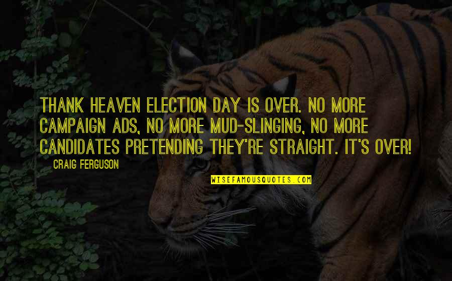 Craig's Quotes By Craig Ferguson: Thank heaven Election Day is over. No more