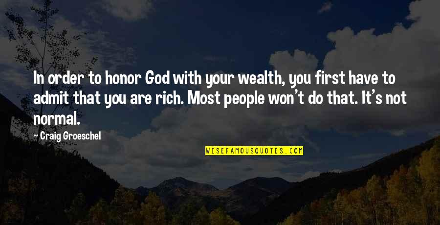 Craig's Quotes By Craig Groeschel: In order to honor God with your wealth,
