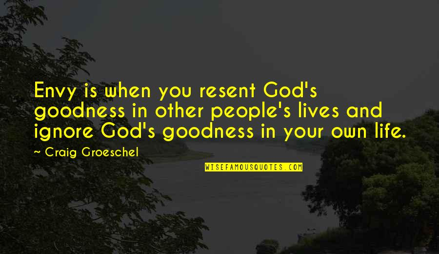 Craig's Quotes By Craig Groeschel: Envy is when you resent God's goodness in