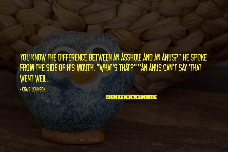 Craig's Quotes By Craig Johnson: You know the difference between an asshole and