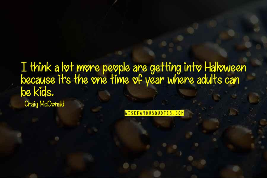 Craig's Quotes By Craig McDonald: I think a lot more people are getting
