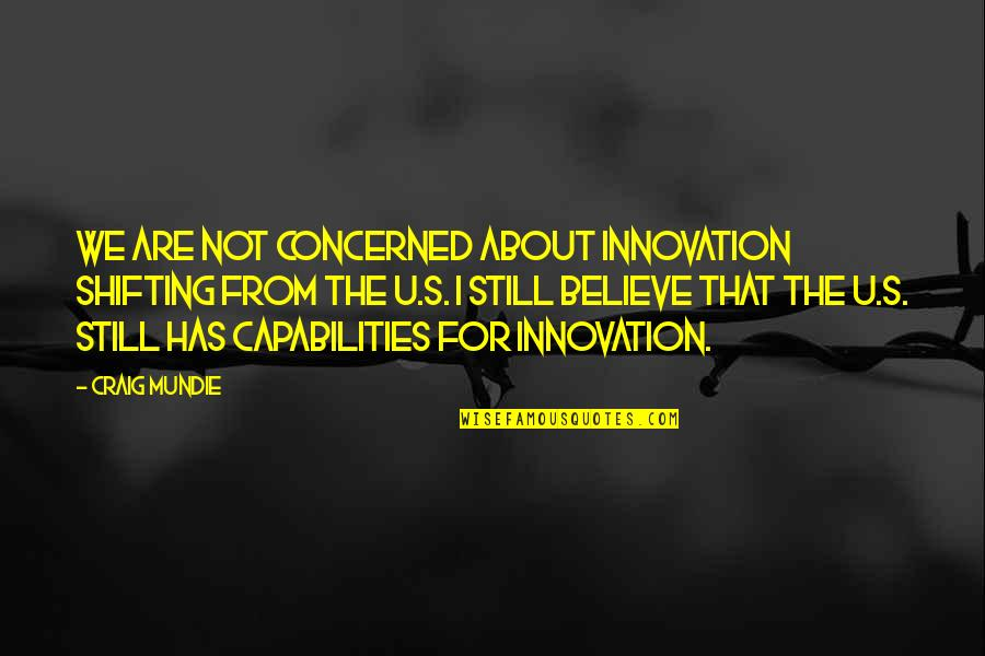 Craig's Quotes By Craig Mundie: We are not concerned about innovation shifting from