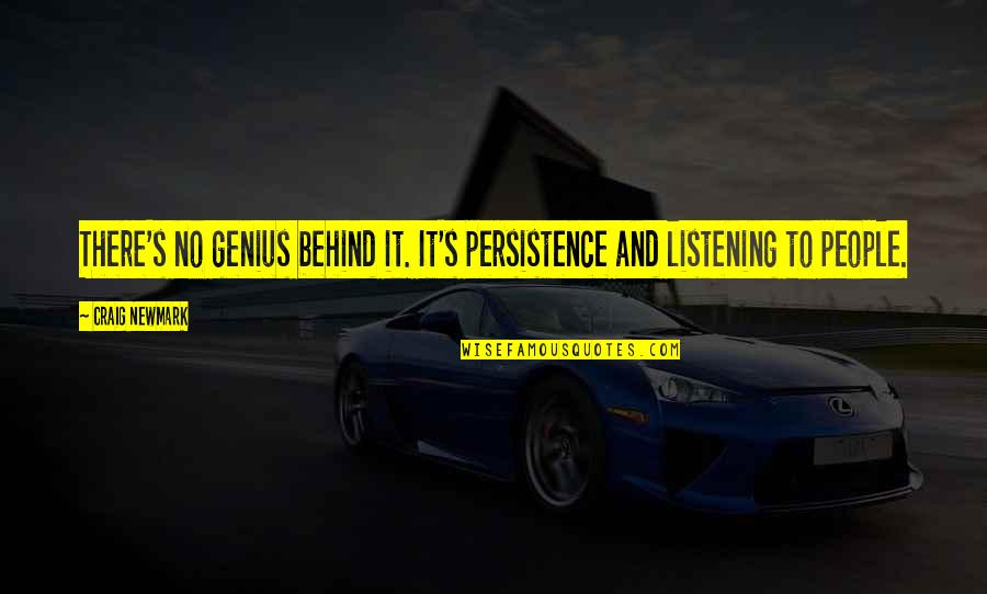Craig's Quotes By Craig Newmark: There's no genius behind it. It's persistence and