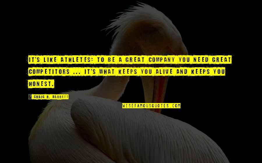 Craig's Quotes By Craig R. Barrett: It's like athletes: To be a great company