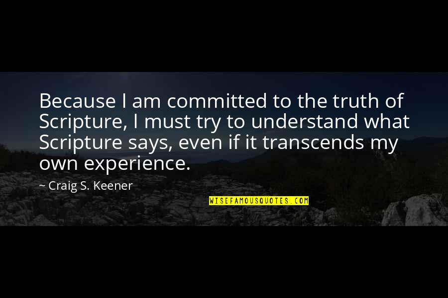 Craig's Quotes By Craig S. Keener: Because I am committed to the truth of