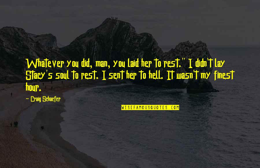 Craig's Quotes By Craig Schaefer: Whatever you did, man, you laid her to