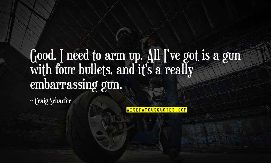 Craig's Quotes By Craig Schaefer: Good. I need to arm up. All I've