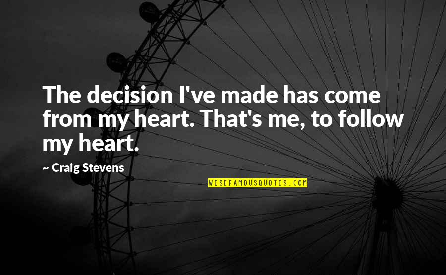 Craig's Quotes By Craig Stevens: The decision I've made has come from my