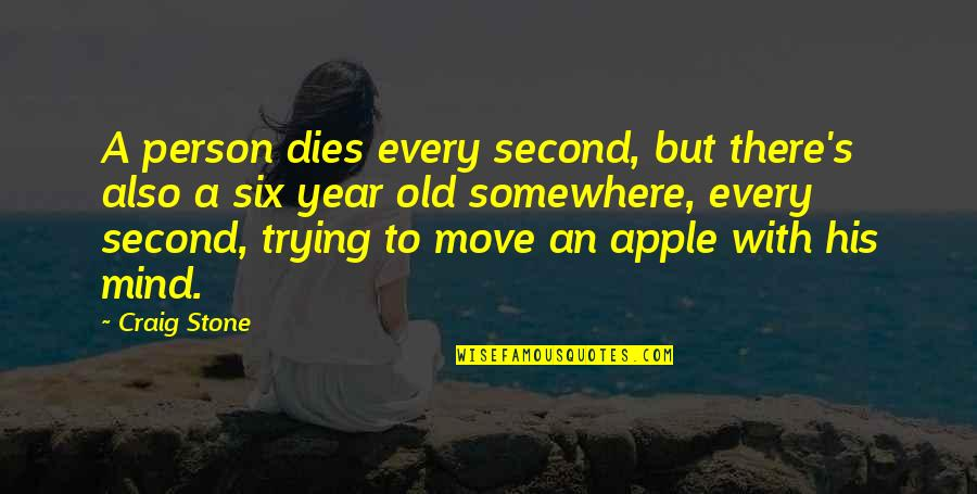 Craig's Quotes By Craig Stone: A person dies every second, but there's also