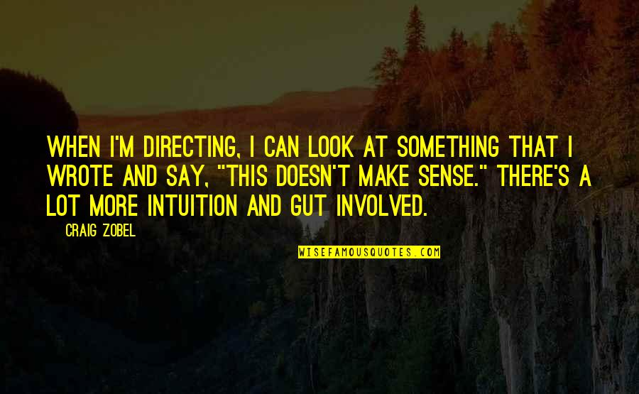 Craig's Quotes By Craig Zobel: When I'm directing, I can look at something