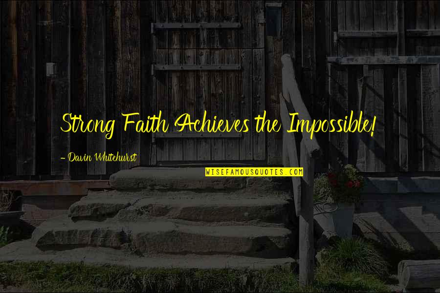 Craniosynostosis Quotes By Davin Whitehurst: Strong Faith Achieves the Impossible!