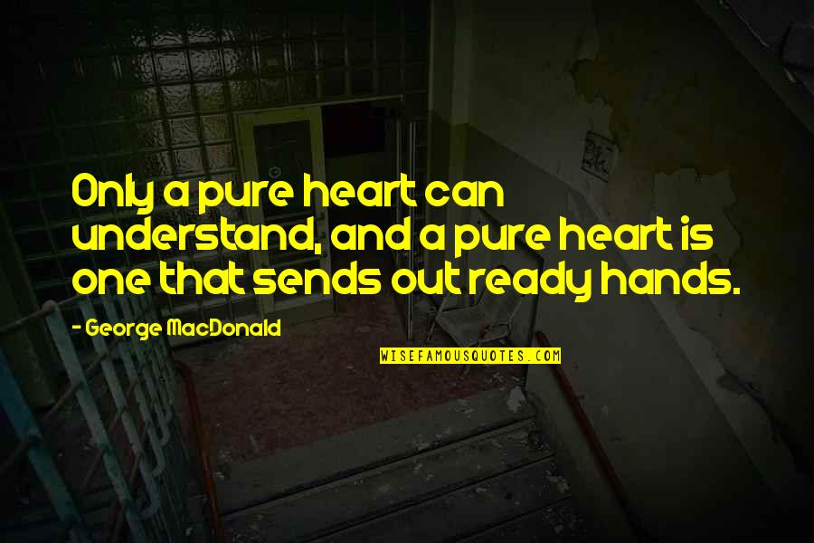 Craniosynostosis Quotes By George MacDonald: Only a pure heart can understand, and a
