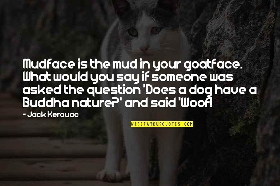 Craniosynostosis Quotes By Jack Kerouac: Mudface is the mud in your goatface. What