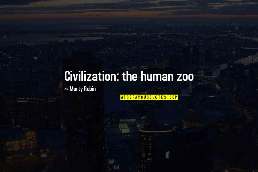 Craniosynostosis Quotes By Marty Rubin: Civilization: the human zoo