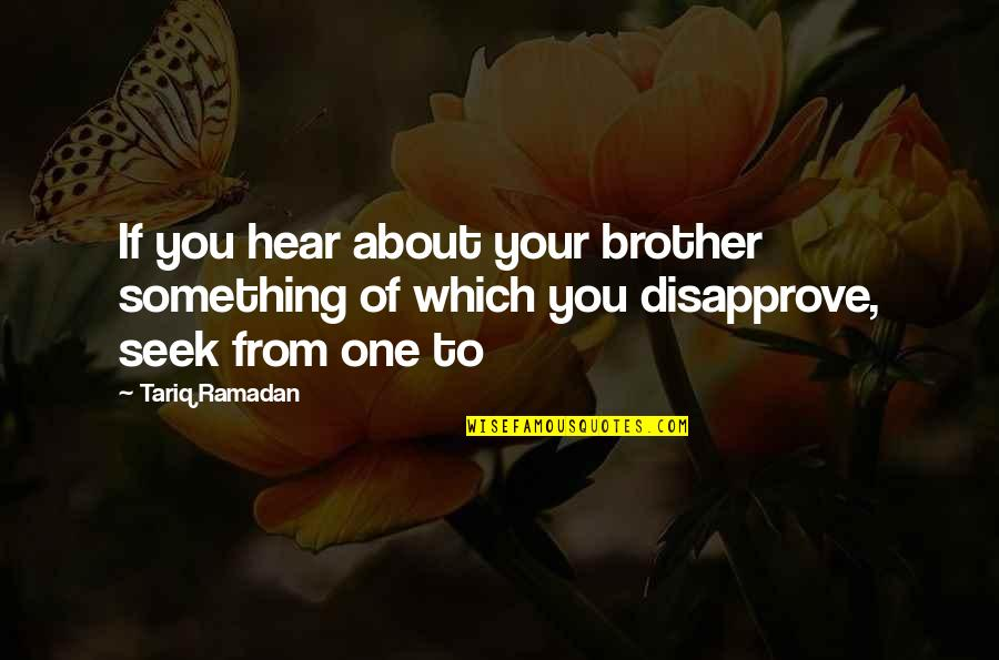 Crannogman Quotes By Tariq Ramadan: If you hear about your brother something of