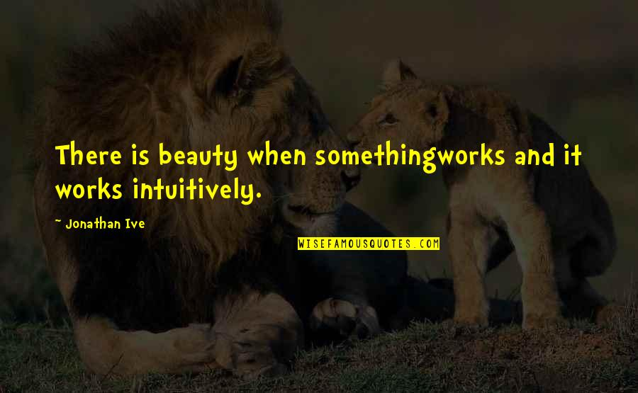 Craoibhin Quotes By Jonathan Ive: There is beauty when somethingworks and it works