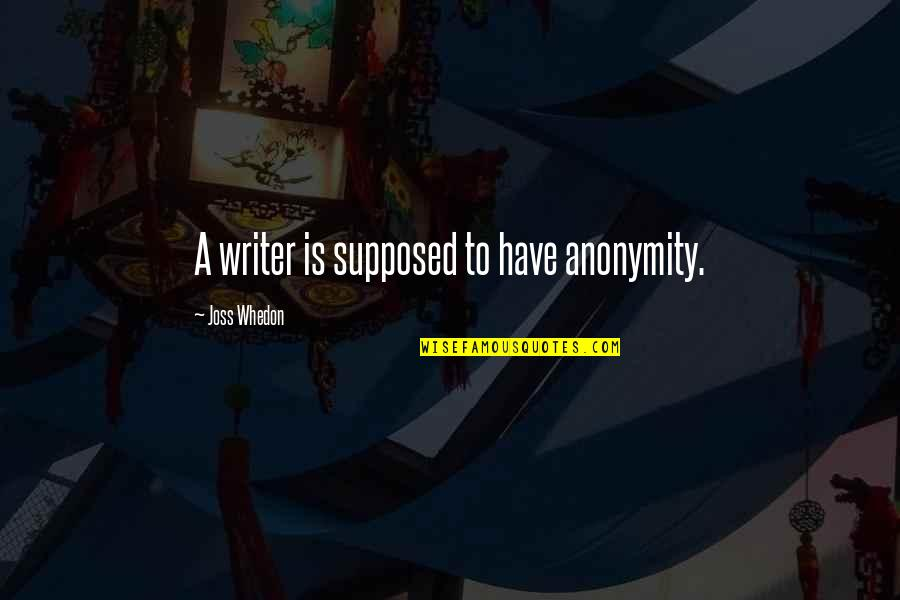 Craoibhin Quotes By Joss Whedon: A writer is supposed to have anonymity.