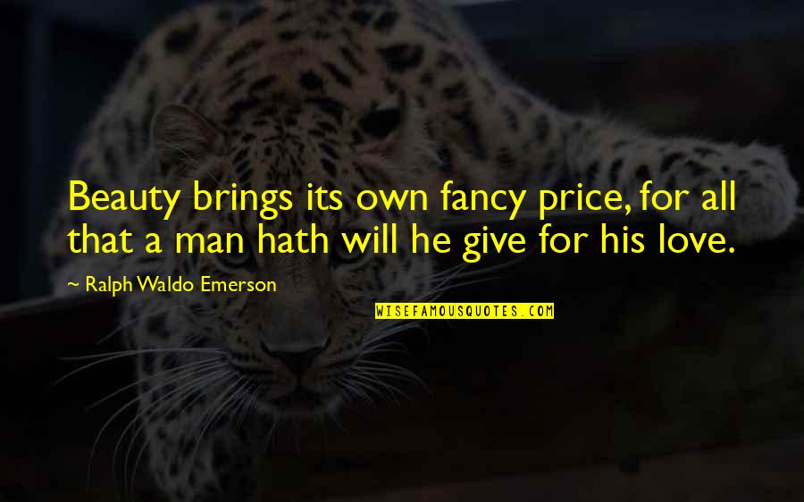 Craoibhin Quotes By Ralph Waldo Emerson: Beauty brings its own fancy price, for all