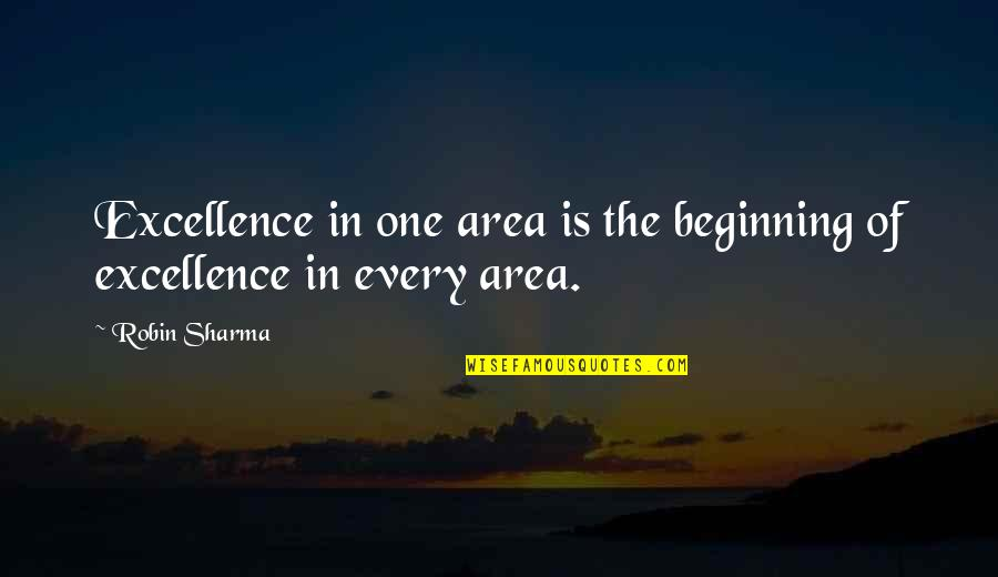Craoibhin Quotes By Robin Sharma: Excellence in one area is the beginning of