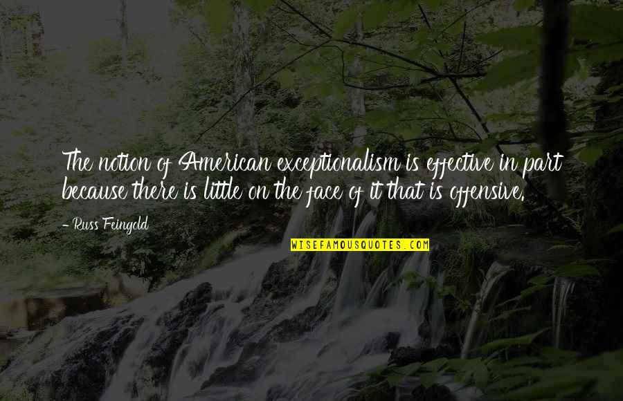 Craoibhin Quotes By Russ Feingold: The notion of American exceptionalism is effective in